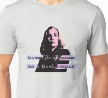 In a world full of Kardashians, be a Dana Scully Unisex T-Shirt