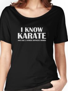 I Know Karate And Like 2 Other Japanese Words Women's Relaxed Fit T-Shirt