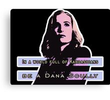 In a world full of Kardashians, be a Dana Scully Canvas Print