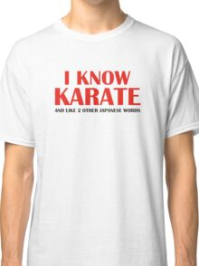 I Know Karate And Like 2 Other Japanese Words Classic T-Shirt