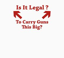 Is It Legal To Carry Guns This Big? Unisex T-Shirt
