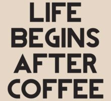 Life Begins After Coffee by DesignFactoryD