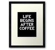 Life Begins After Coffee Framed Print