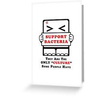Support Bacteria! Greeting Card