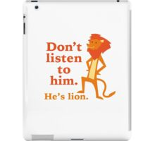 Don't Listen To Him. He's Lion. iPad Case/Skin