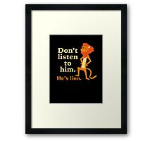 Don't Listen To Him. He's Lion. Framed Print
