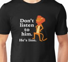 Don't Listen To Him. He's Lion. Unisex T-Shirt