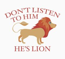 Don't Listen To Him. He's Lion. by DesignFactoryD