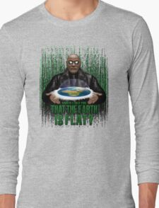 What if i Told you that the earth is FLAT ? Long Sleeve T-Shirt