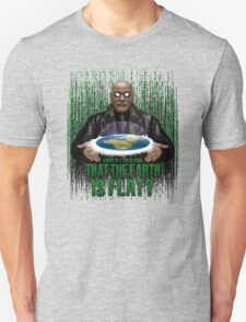 What if i Told you that the earth is FLAT ? Unisex T-Shirt