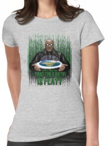 What if i Told you that the earth is FLAT ? Womens Fitted T-Shirt