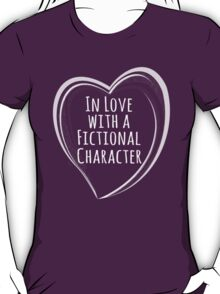 in love with a fictional character T-Shirt