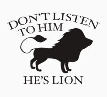 Don't Listen To Him. He's Lion. Kids Tee