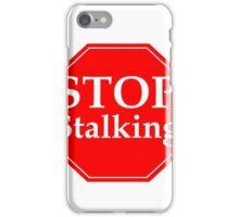 Stop Stalking iPhone Case/Skin