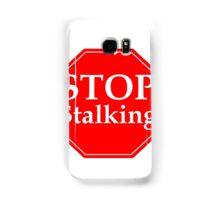 Stop Stalking Samsung Galaxy Case/Skin