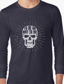 Skull to be or not to be Long Sleeve T-Shirt