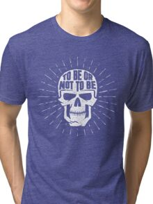 Skull to be or not to be Tri-blend T-Shirt