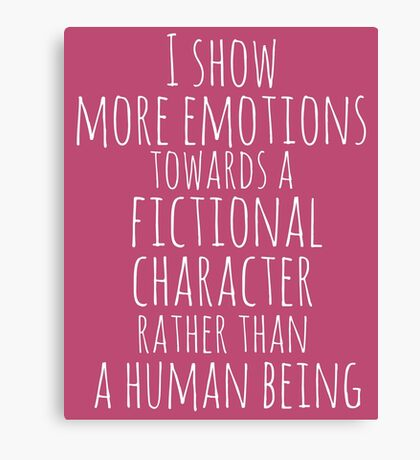show more emotions towards a fictional character rather than a human being (white) Canvas Print