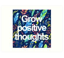 Grow Positive thoughts Art Print
