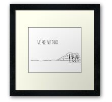 We Are Not Things Framed Print
