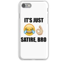 It's Just Satire Bro iPhone Case/Skin