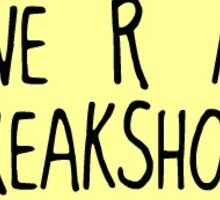 We are a Freakshow Sticker