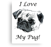 I Love My Pug! T-Shirt , Hoodie, Phone Cases & More! Canvas Print
