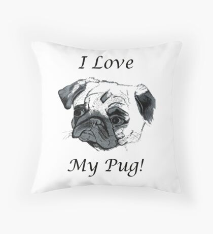 I Love My Pug! T-Shirt , Hoodie, Phone Cases & More! Throw Pillow