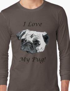 I Love My Pug! T-Shirt , Hoodie, Phone Cases & More! Long Sleeve T-Shirt