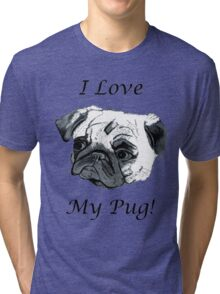 I Love My Pug! T-Shirt , Hoodie, Phone Cases & More! Tri-blend T-Shirt