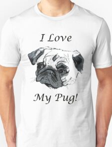 I Love My Pug! T-Shirt , Hoodie, Phone Cases & More! Unisex T-Shirt