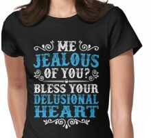 Me Jealous Of You Bless Your Delusional Heart Womens Fitted T-Shirt