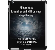 Never, ever be BORING iPad Case/Skin