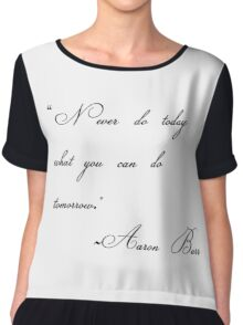 never do today what you can do tomorrow Chiffon Top