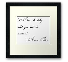 never do today what you can do tomorrow Framed Print