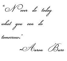 never do today what you can do tomorrow Photographic Print