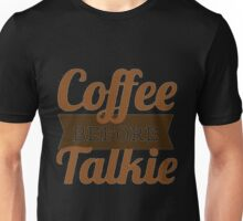 Coffee before Talkie Unisex T-Shirt