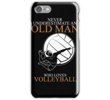 Never Underestimate An Old Man Volleyball iPhone Case/Skin