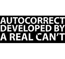 Autocorrect, Developed by a Real Can't Photographic Print