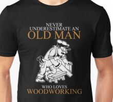 Never Underestimate An Old Man Woodworking Unisex T-Shirt