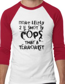 More likely to be shot by cops than a terrorist Men's Baseball ¾ T-Shirt