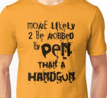 More likely to be robbed by Pen than a Handgun Unisex T-Shirt