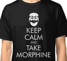 Keep Calm and Take Morphine Classic T-Shirt