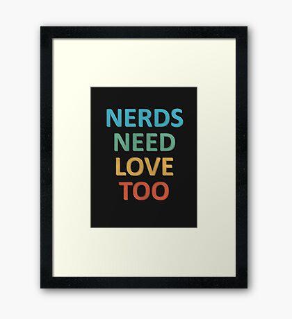 Nerds Need Love Too - Geek Shirt Framed Print