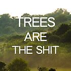 Trees Are the Shit by robertandjoey