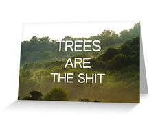 Trees Are the Shit Greeting Card