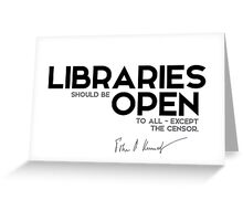libraries should be open to all, except the censor - John F. Kennedy Greeting Card