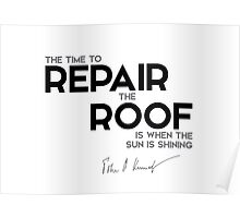 repair the roof - John F. Kennedy Poster