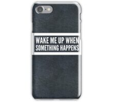 Wake Me Up When Something Happpens iPhone Case/Skin