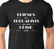 Friends are therapists you can drink with Unisex T-Shirt